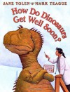 How Do Dinosaurs Get Well Soon? - Jane Yolen, Mark Teague