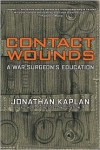 Contact Wounds: A War Surgeon's Education - Jonathan Kaplan