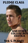 Pledge Class & Other College Boy Erotica - Neil Plakcy