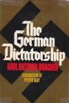 The German Dictatorship - Karl Dietrich Bracher, Jean Steiberg, Peter Gay