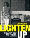 Lighten Up: A New Healthier Way to Cook - Jill Dupleix