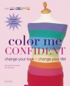 Color Me Confident: Change Your Look - Change Your Life! - 'Veronique Henderson',  'Pat Henshaw'