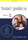 Touchpoints: Your Child's Emotional and Behavioral Development, Birth to 3 -- The Essential Reference for the Early Years - T. Berry Brazelton