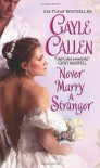 Never Marry A Stranger - Gayle Callen