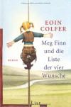 Meg Finn und die Liste der vier Wünsche - Eoin Colfer, Claudia Feldmann