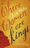 Where Women are Kings - Christie Watson