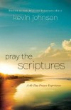 Pray the Scriptures: A 40-Day Prayer Experience - Kevin Johnson
