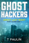 About Last Night (Ghost Hackers Book 1) - T Paulin