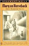 Mary On Horseback: Three Mountain Stories - Rosemary Wells