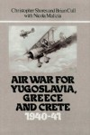 Air War For Yugoslavia, Greece And Crete: 1940 41 - Christopher Shores, Brian Cull, Nicola Malizia
