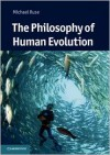 The Philosophy of Human Evolution (Cambridge Introductions to Philosophy and Biology) - Michael Ruse
