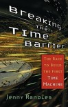 Breaking the Time Barrier: The Race to Build the First Time Machine - Jenny Randles