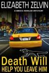 Death Will Help You Leave Him: A Humorous New York Mystery; Bruce Kohler #2 (Bruce Kohler Series) - Elizabeth Zelvin