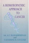 A Homoeopathic Approach to Cancer - A.U. Ramakrishnan, Catherine R. Coulter