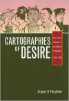 Cartographies of Desire: Male-Male Sexuality in Japanese Discourse, 1600�1950 - Gregory M. Pflugfelder