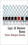 Lays of Ancient Rome - Thomas Babington Macaulay