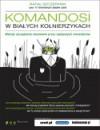 Komandosi W Białych Kołnierzykach. Metody Zarządzania Stosowane Przez Najlepszych Menedżerów - Rafał Szczepanik