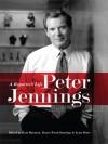 Peter Jennings: A Reporter's Life - Kate Darnton, Kayce Freed Jennings