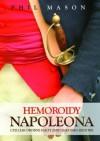 Hemoroidy Napoleona. Czyli jak drobne fakty zmieniały bieg historii - Phil Mason