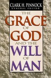 Grace of God and the Will of Man, The - Clark H. Pinnock