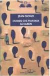 L'uomo che piantava gli alberi (Brossura) - Jean Giono, Simona Mulazzani