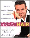 Great Hair: Secrets to Looking Fabulous and Feeling Beautiful Every Day - Nick Arrojo