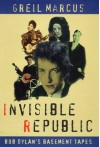 Invisible Republic: Bob Dylan's Basement Tapes - Greil Marcus