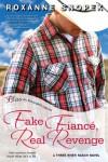 Fake Fiance, Real Revenge - Roxanne Snopek