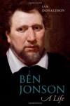 Ben Jonson: A Life - Ian Donaldson