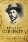 Edward Carpenter: A Life of Liberty and Love - Sheila Rowbotham