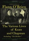 The Various Lives of Keats and Chapman: Including The Brother - Flann O'Brien