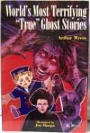 "World's Most Terrifying ""True"" Ghost Stories - Arthur Myers"