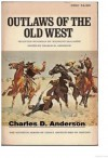 Outlaws of the Old West - Charles D. Anderson