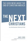 The Next Christians: The Good News About the End of Christian America - Gabe Lyons
