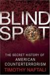 Blind Spot: The Secret History of American Counterterrorism - Timothy Naftali