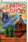Pleasing the Ghost - Sharon Creech, Stacey Schuett