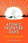 Atomic Frontier Days: Hanford and the American West (Emil and Kathleen Sick Lecture-Book Series in Western History and Biography) - John M. Findlay, Bruce Hevly