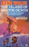 The Island of Doctor Death and Other Stories and Other Stories - Gene Wolfe