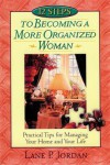 12 Steps to Becoming a More Organized Woman: Practical Tips for Managing Your Home and Your Life - Lane P. Jordan