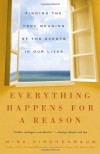 Everything Happens for a Reason: Finding the True Meaning of the Events in Our Lives - Mira Kirshenbaum