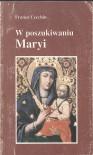W POSZUKIWANIU MARYI - Franco Cecchin