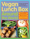 Vegan Lunch Box Around the World: 125 Easy, International Lunches Kids and Grown-Ups Will Love! - Jennifer McCann
