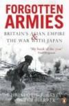 Forgotten Armies: Britain's Asian Empire and the War with Japan - C.A. Bayly, Tim Harper