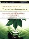 A Teacher's Guide to Classroom Assessment: Understanding and Using Assessment to Improve Student Learning (Jossey-Bass Teacher) - Susan M. Butler