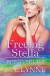 Freeing Stella (Being True) - Zoe Lynne
