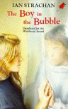 The Boy in the Bubble - Ian Strachan