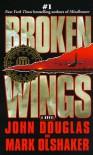 Broken Wings - Mark Olshaker, John E. (Edward) Douglas