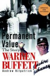 Of Permanent Value: The Story of Warren Buffett, Updated and Expanded Edition - Andrew Kilpatrick