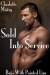 Sold Into Service: Boys With Painted Lips (Gay BDSM Erotica) - Charlotte Mistry