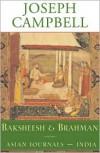 Baksheesh and Brahman: Asian Journals-India - Joseph Campbell, Stephen Larsen, Robin Larsen, Antony Van Couvering